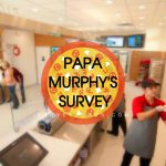 www.PapaSurvey.com-PAPA MURPHY'S Customer Satisfaction Survey